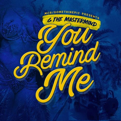"""G The Mastermind –  """"You Remind Me"""""""