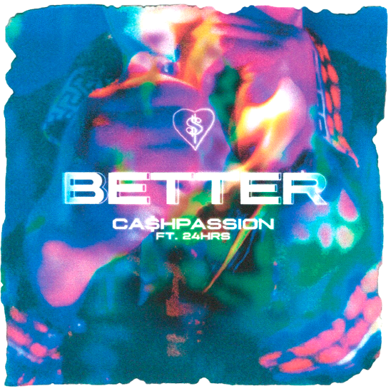"CA$HPASSION – ""Better"" Ft. 24 Hours"